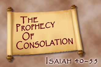 The Prophecy Of Consolation (Isaiah 40-55)