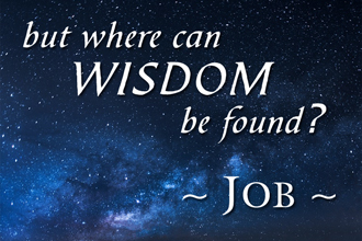But Where Can Wisdom Be Found